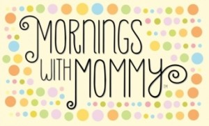 mornings with mommy